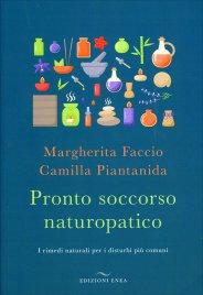 PRONTO SOCCORSO NATUROPATICO Rimedi naturali per i disturbi più comuni di Camilla Piantanida, Margherita Faccio