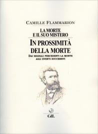 IN PROSSIMITà DELLA MORTE - LA MORTE E IL SUO MISTERO VOL. 2 Dai segnali precedenti la morte agli eventi successivi di Camille Flammarion
