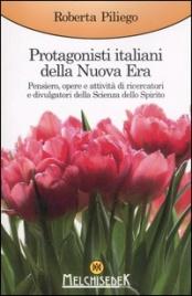 PROTAGONISTI ITALIANI DELLA NUOVA ERA Pensiero, opere e attività di ricercatori e divulgatori della Scienza dello Spirito di Roberta Piliego
