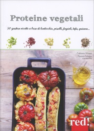 PROTEINE VEGETALI 50 gustose ricette a base di lenticchie, piselli, fagioli, tofu, quinoa... di Catherine Moreau, Florence Solsona