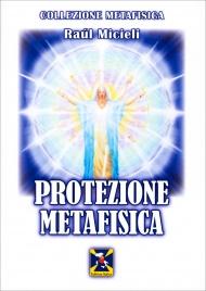 PROTEZIONE METAFISICA di Raul Micieli