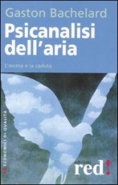 PSICANALISI DELL'ARIA L'ascesa e la caduta. Nuova Edizione di Gaston Bachelard
