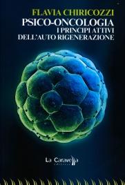 PSICO-ONCOLOGIA I principi attivi dell'auto rigenerazione di Flavia Chiricozzi
