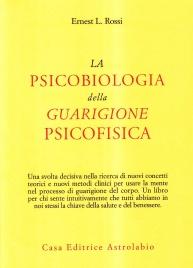 LA PSICOBIOLOGIA DELLA GUARIGIONE PSICOFISICA di Ernest L. Rossi