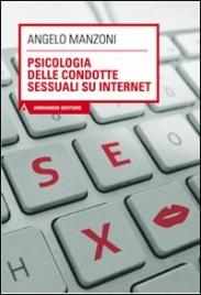 PSICOLOGIA DELLE CONDOTTE SESSUALI SU INTERNET di Angelo Manzoni