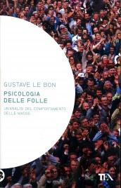 PSICOLOGIA DELLE FOLLE Un'analisi del comportamento delle masse di Gustave Le Bon