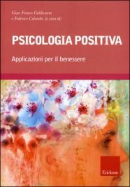 PSICOLOGIA POSITIVA Applicazioni per il benessere di Gian Franco Goldwurm, Federico Colombo