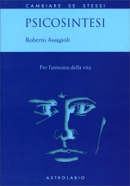 PSICOSINTESI Per l'armonia della vita di Roberto Assagioli