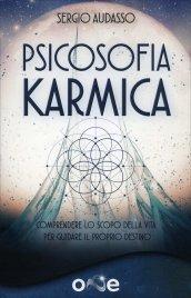 PSICOSOFIA KARMICA Comprendere lo scopo della vita per guidare il proprio destino di Sergio Audasso