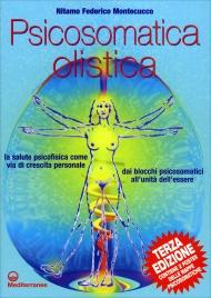PSICOSOMATICA OLISTICA La salute psicofisica come via di crescita personale. Dai blocchi psicosomatici all'unità dell'essere di Nitamo Montecucco