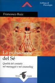 LA PULSAZIONE DEL Sé Qualità del contatto nel massaggio e nel counseling di Francesco Ruiz
