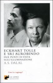 ECKHART TOLLE E SRI AUROBINDO - DUE PUNTI DI VISTA SULL'ILLUMINAZIONE di A. S. Dalal