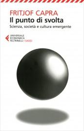 IL PUNTO DI SVOLTA Scienza, società e cultura emergente di Fritjof Capra