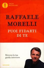 PUOI FIDARTI DI TE Ritrova la tua guida interiore di Raffaele Morelli