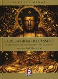 LA PURA GIOIA DELL'ESSERE Una introduzione alla vita del Buddha e alla meditazione di Fabrice Midal