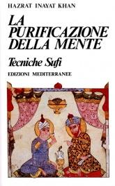 LA PURIFICAZIONE DELLA MENTE Tecniche Sufi di Hazrat Inayat Khan