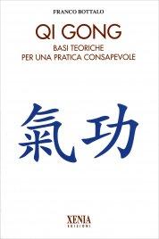 QI GONG Basi teoriche per una pratica consapevole di Franco Bottalo