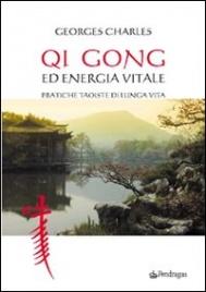 QI GONG ED ENERGIA VITALE Pratiche taoiste di lunga vita di Georges Charles