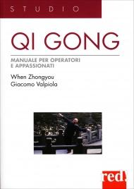 QI GONG - MANUALE PER OPERATORI E APPASSIONATI Manuali per operatori e appassionati di When Zhongyou, Giacomo Valpiola