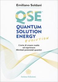 QUANTUM SOLUTION ENERGY EVOLUTION L'arte di creare realtà ed esprimere illimitati potenziali quantici di Emiliano Soldani