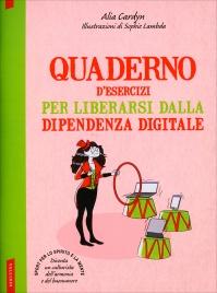 QUADERNO D'ESERCIZI PER LIBERARSI DALLA DIPENDENZA DIGITALE Sport per lo spirito e la mente di Alia Cardyn