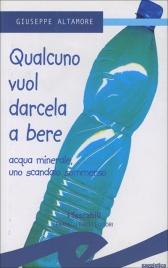 QUALCUNO VUOL DARCELA A BERE Acqua minerale, uno scandalo sommerso di Giuseppe Altamore