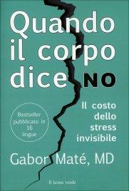 QUANDO IL CORPO DICE NO Il costo dello stress invisibile di Gabor Maté