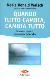 QUANDO TUTTO CAMBIA, CAMBIA TUTTO Trovare la serenità in un mondo in tumulto di Neale Donald Walsch