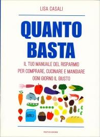 QUANTO BASTA Il tuo manuale del risparmio per comprare, cucinare e mangiare ogni giorno il giusto di Lisa Casali