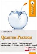 QUANTUM FREEDOM (EBOOK) Supera i tuoi limiti e i tuoi automatismi per cambiare te stesso con la teoria dei quanti di Alberto Lori