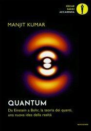 QUANTUM Da Einstein a Bohr, la teoria dei quanti, una nuova idea della realtà di Manjit Kumar