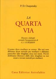 LA QUARTA VIA Discorsi e dialoghi secondo l'insegnamento di G.I. Gurdjieff di P.D. Ouspensky