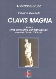IL QUARTO LIBRO DELLA CLAVIS MAGNA L'arte di inventare con trenta statue di Giordano Bruno