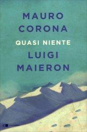 QUASI NIENTE di Mauro Corona, Luigi Maieron