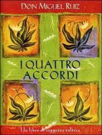 I QUATTRO ACCORDI Guida pratica alla libertà personale di Don Miguel Ruiz