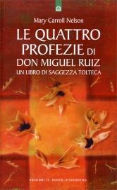 LE QUATTRO PROFEZIE DI DON MIGUEL RUIZ Un libro di Saggezza Tolteca di Mary Carroll Nelson