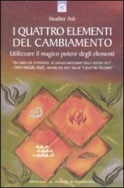 I QUATTRO ELEMENTI DEL CAMBIAMENTO Utilizzare il magico potere degli elementi di HeatherAsh Amara