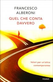 QUEL CHE CONTA DAVVERO Valori per un'etica contemporanea di Francesco Alberoni