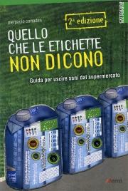 QUELLO CHE LE ETICHETTE NON DICONO Guida per uscire sani dal supermercato di Pierpaolo Corradini