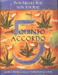 IL QUINTO ACCORDO Guida pratica alla padronanza di Sé - Un libro di saggezza tolteca di Don Miguel Ruiz, Don José Ruiz, Janet Mills