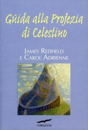 GUIDA ALLA PROFEZIA DI CELESTINO di James Redfield, Carol Adrienne