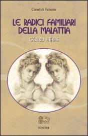 LE RADICI FAMILIARI DELLA MALATTIA - VOLUME 1 di Gerard Athias