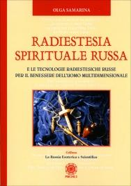 RADIESTESIA SPIRITUALE RUSSA E le tecnologie radiestesiche russe per il benessere dell'uomo multidimensionale di Olga Samarina