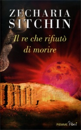 IL RE CHE RIFIUTò DI MORIRE di Zecharia Sitchin