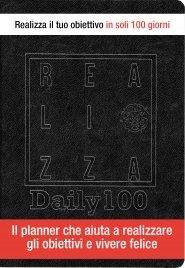 AGENDA REALIZZA DAILY 100 Il planner che aiuta a realizzare i tuoi obiettivi in soli 100 giorni di Luciano Cassese