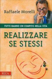 REALIZZARE SE STESSI Tutti hanno un compito nella vita di Raffaele Morelli