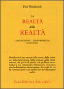LA REALTà DELLA REALTà Confusione - disinformazione - comunicazione di Paul Watzlawick