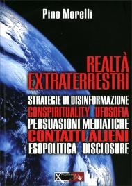 REALTà EXTRATERRESTRI Strategie di disinformazione, conspirituality ufosofia, persuasioni mediatiche... di Pino Morelli