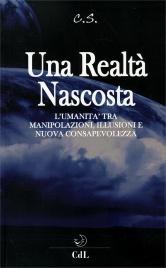 UNA REALTà NASCOSTA L'umanità tra manipolazioni, illusioni e nuova consapevolezza di C. S.