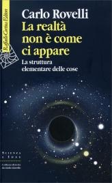 LA REALTà NON È COME CI APPARE La struttura elementare delle cose di Carlo Rovelli